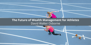David Walter Osborne Discusses the Future of Wealth Management for Athletes
